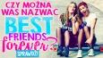 Czy można Was nazwać Best Friends Forever?