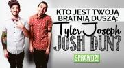 Kto jest Twoją bratnią duszą - Tyler Joseph czy Josh Dun?