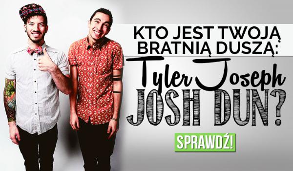 Kto jest Twoją bratnią duszą – Tyler Joseph czy Josh Dun?