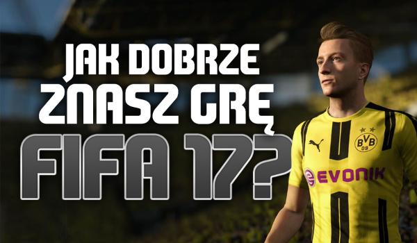 """Jak dobrze znasz grę """"FIFA 17""""?"""