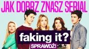"""Jak dobrze znasz serial """"Faking it""""?"""