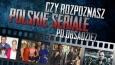 Czy rozpoznasz polskie seriale po obsadzie?
