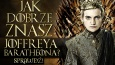 Jak dobrze znasz Joffreya Baratheona?