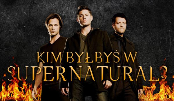 """Kim byłbyś w serialu """"Supernatural""""?"""
