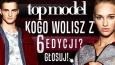 Kogo wolisz z szóstej edycji Top Model?