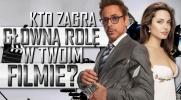 Kto zagra główną rolę w Twoim filmie?