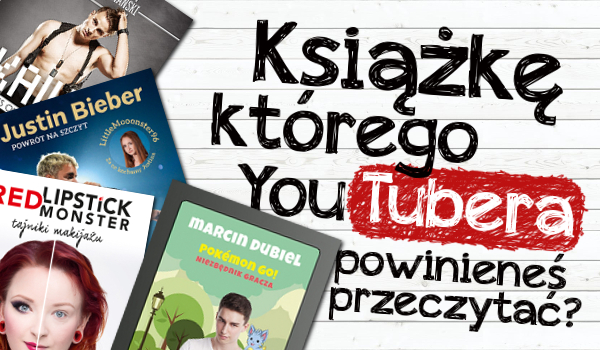 Książkę którego Youtubera powinieneś przeczytać?