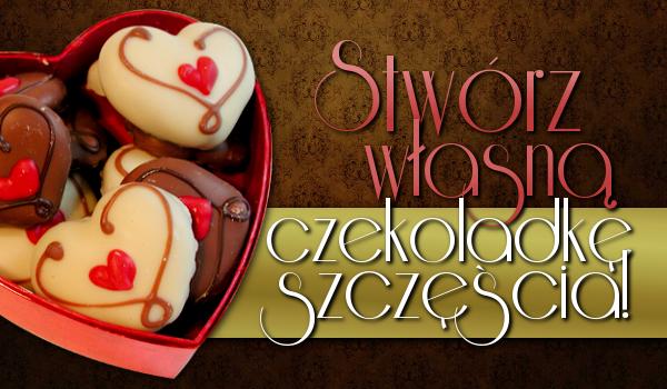 Stwórz własną czekoladkę szczęścia!