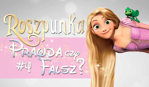 Prawda czy fałsz? – Księżniczki Disneya #4 Roszpunka