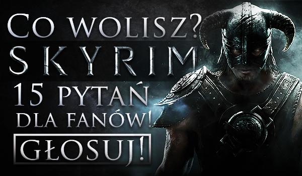 """15 pytań z serii """"Co wolisz?"""" dla fanów Skyrim!"""