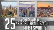 Rozpoznasz 25 najpopularniejszych miast świata?