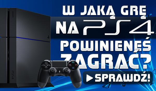W jaką grę na PlayStation 4 powinieneś zagrać?