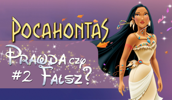 Prawda czy fałsz? – Księżniczki Disneya #2 Pocahontas