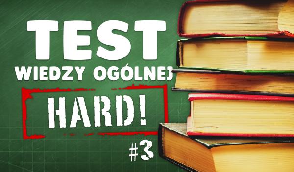 Test wiedzy ogólnej. Wersja hard! #3
