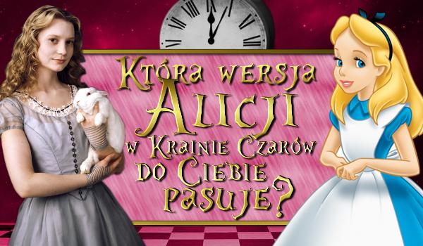 """Która wersja """"Alicji w Krainie Czarów"""" do Ciebie pasuje?"""