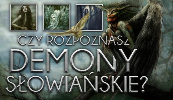 Czy rozpoznasz demony słowiańskie?
