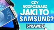 Czy rozpoznasz jaki to Samsung?