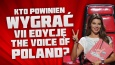 """Kto według Ciebie powinien wygrać VII edycję """"The Voice of Poland""""?"""