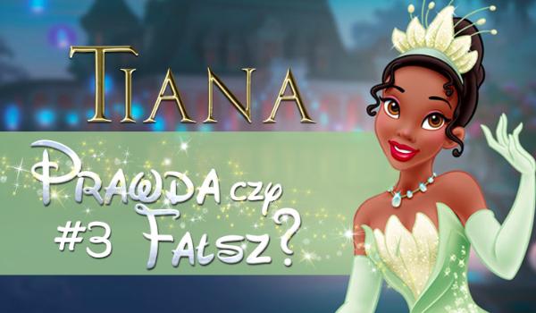 Prawda czy fałsz? – Księżniczki Disneya #3 Tiana