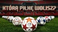 Którą piłkę wolisz?