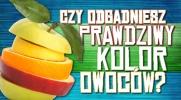 Czy odgadniesz prawdziwy kolor owoców?