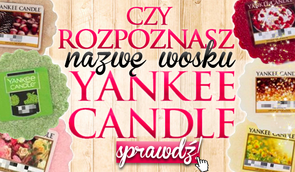 Czy rozpoznasz nazwę wosku Yankee Candle?