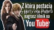 """Z którą postacią z """"Harry'ego Pottera"""" nagrasz filmik na YouTube?"""