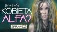 Czy jesteś kobietą ALFA?