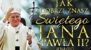 Jak dobrze znasz św. Jana Pawła II?