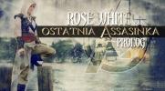 Rose White - Ostatnia Assassinka #Prolog