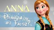 Prawda czy fałsz? - Księżniczki Disneya #9 Anna