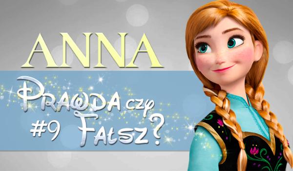 Prawda czy fałsz? – Księżniczki Disneya #9 Anna