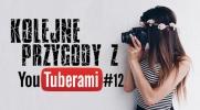 Kolejne przygody z youtuberami #12
