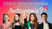 Jaka sławna osoba zaobserwuje Cię na Instagramie?
