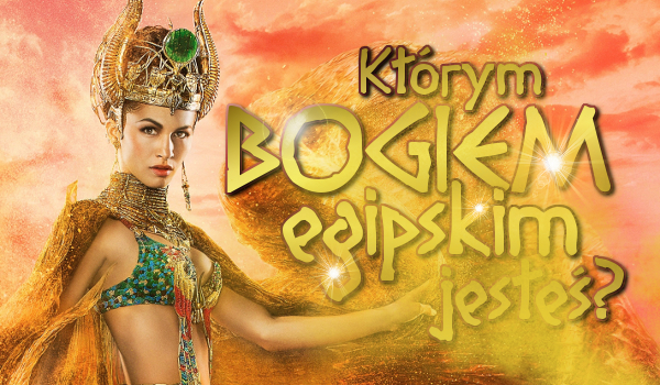 Jakim egipskim bogiem jesteś?
