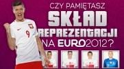 Pamiętasz skład naszej reprezentacji na Euro 2012?