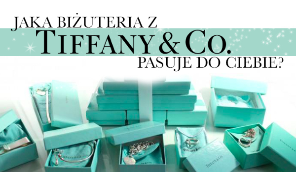 Jaka biżuteria od Tiffany&Co. do Ciebie pasuje?