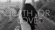Death or love #3