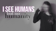 I see humans, but no humanity
