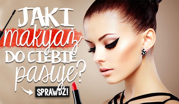 Jaki makijaż do Ciebie pasuje?