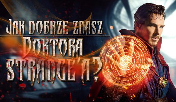 Jak dobrze znasz Doktora Strange'a?