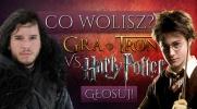 """""""Co wolisz?"""" Dla fanów """"Gry o Tron"""" i """"Harry'ego Pottera"""""""
