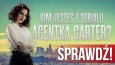 Kim jesteś z serialu Agentka Carter?