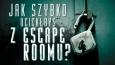 Jak szybko uciekłbyś z Escape Roomu?
