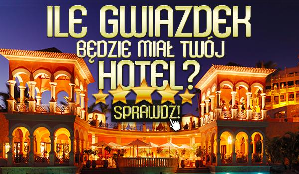 Ile gwiazdek będzie miał Twój hotel?