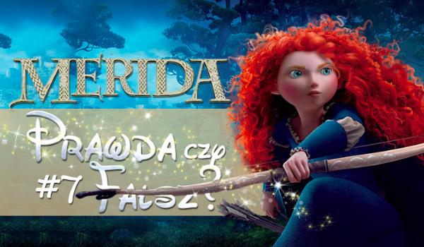 Prawda czy fałsz? – Księżniczki Disneya #7 Merida