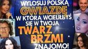 Wylosuj polską gwiazdę, w którą wcieliłbyś się w programie Twoja Twarz Brzmi Znajomo!