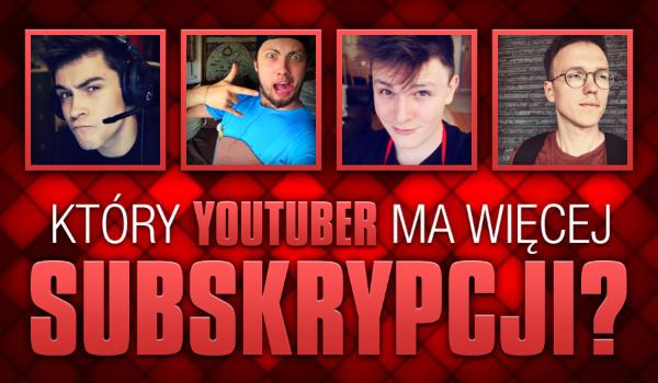 Czy wiesz, który YouTuber ma więcej subskrypcji?