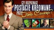 Czy rozpoznasz postacie kreowane przez Jima Carreya?