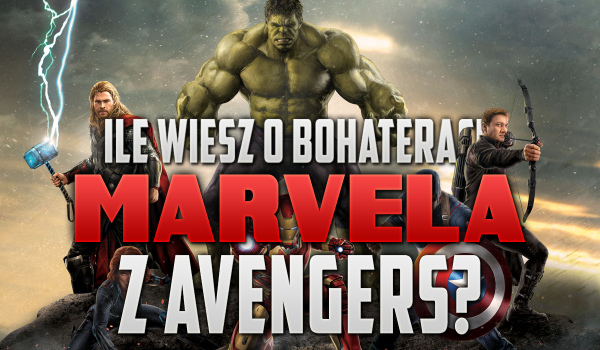 """Jak dużo wiesz o bohaterach Marvela występujących w """"Avengers""""?"""